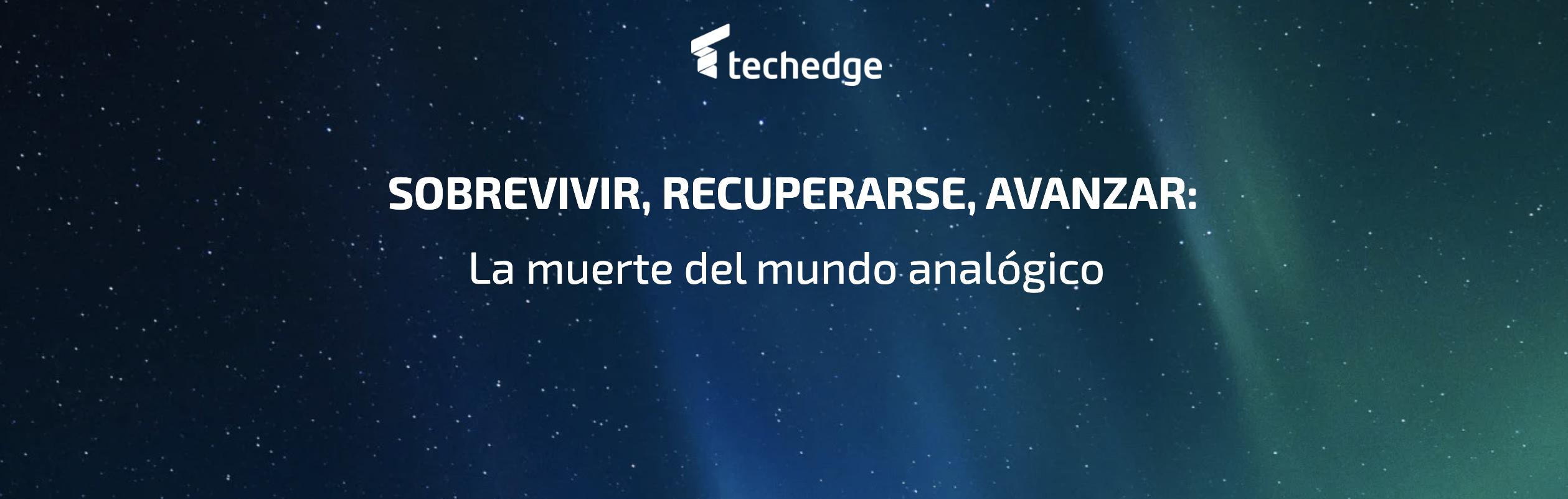 Techedge diseña un portfolio de soluciones con el objetivo de ayudar a las empresas a abordar con éxito la Nueva Normalidad
